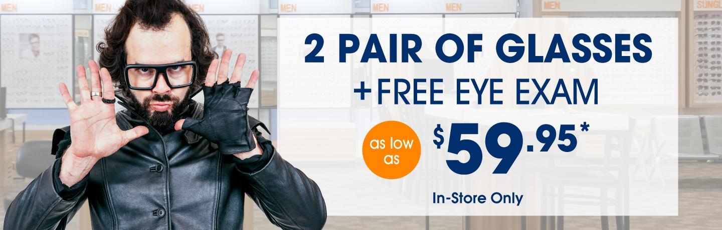 2 pair of glasses + free eye exam as low as $59.95 in-store only