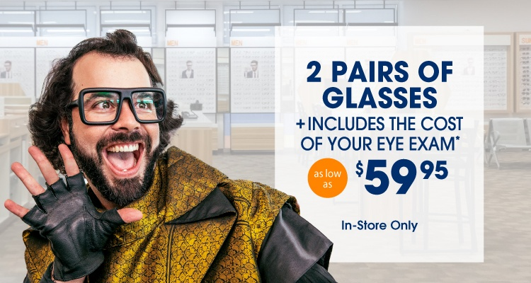 Get 2 eyeglasses as low as $59.95 and includes Eye Exam*