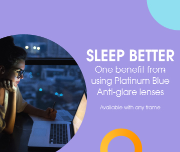 Sleep better. One benefit from using Platinum Blue Anti-glare lenses. Available with any frame